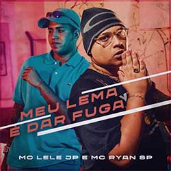 Baixar Música Meu Lema é Dar Fuga - MC Lele JP e MC Ryan SP Mp3