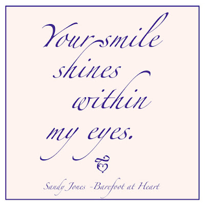 Your smile shines within my eyes - Sandy Jones - Barefoot at Heart