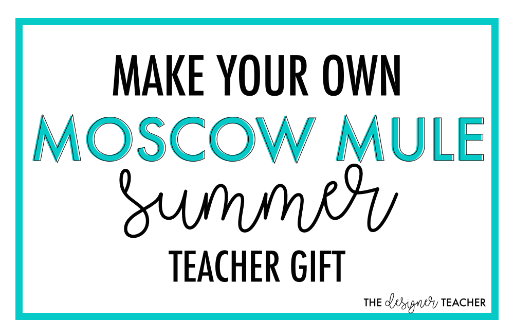 The Designer Teacher Make Your Own Moscow Mule Teacher Gift