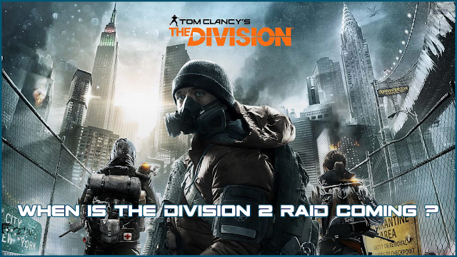 When Is The Division 2 Raid Coming ?