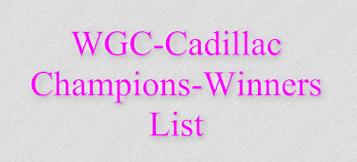 WGC-Cadillac Winners List, World Golf Championships Cadillac (Men's) Facts & Figures , WGC-Cadillac Champions, wgc Cadillac winners.
