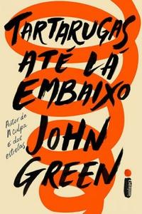 RESENHA: Tartarugas Até Lá Embaixo - John Green