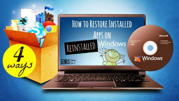 How to Restore Installed Apps on Reinstalled windows OS  in 4 simple ways via geniushowto.blogspot.com Computers and Apps guide and manual