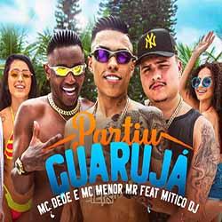 Baixar Partiu Guarujá - MC Dede e MC Menor MR e MiticoDJ Mp3