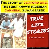 True Life Stories: Clifford Orji - The Cannibal
