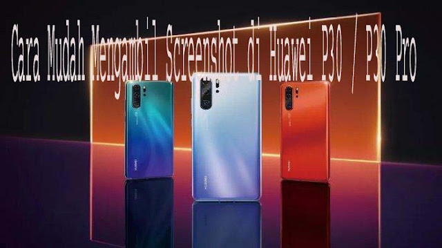 Cara Mudah Mengambil Screenshot di Huawei P30 / P30 Pro 1