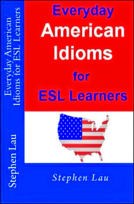 <b>Everyday American Idioms for ESL Learners</b>