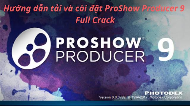 Hướng dẫn tải và cài đặt ProShow Producer 9 Full Crack mới nhất