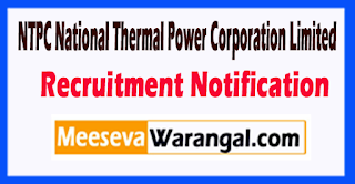NTPC National Thermal Power Corporation Limited Recruitment Notification 2017 Last Date 07-07-2017