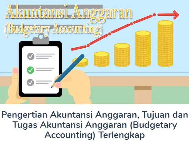 Membahas Materi Pengertian Akuntansi Anggaran Beserta Tujuan dan Tugas Akuntansi Anggaran (Budgetary Accounting) Terlengkap