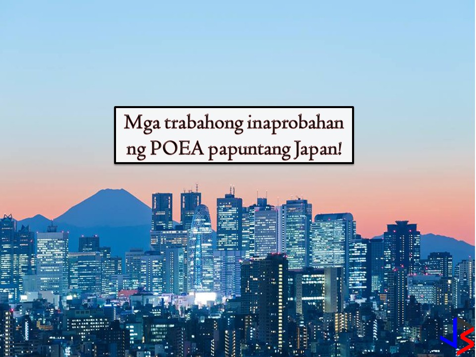 Looking for job opportunities in Japan? If yes, scroll down to see the job orders approved by the Philippines Overseas Employment Administration (POEA) to the land of the rising sun this October 2018!  Japan is in need of the following; carpenter, scaffolder, livestock agriculture, bread baker, CAD designer, engineers, singer, dancer, and many others.   Jbsolis.net is NOT a recruitment agency and does NOT process nor accept applications for jobs abroad. All information in this article is taken from the website of POEA — www.poea.gov.ph for general purposes only. Interested applicant may double-check the job orders as well as the licensed of the hiring recruitment agencies in POEA website to erase the doubt and make sure everything is legal.