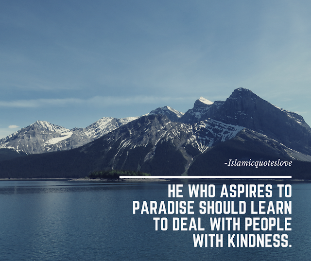 He who aspires to paradise should learn to deal with people with kindness. - Abu Bakr