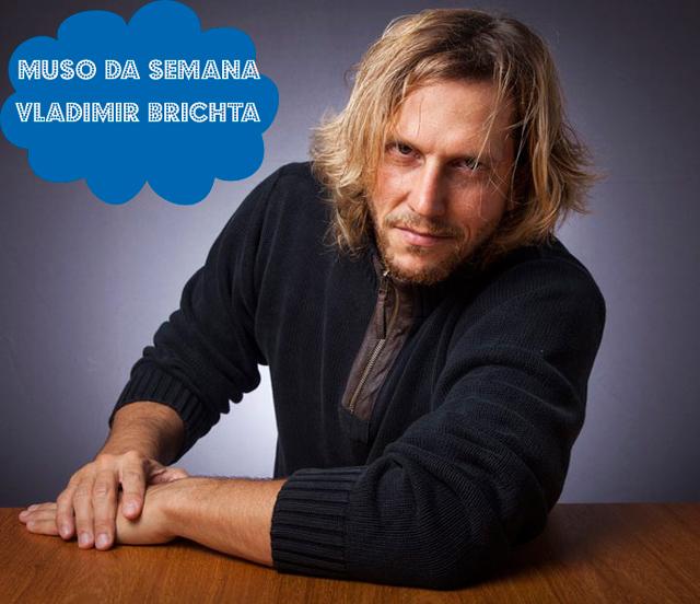 Vladmir Brichta, o Celso de Justiça é o muso da semana