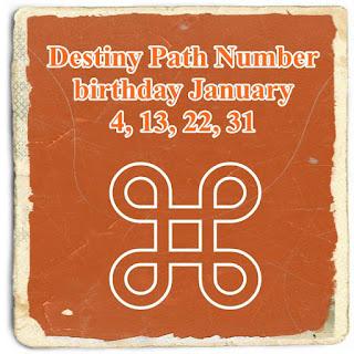 Destiny Path Number birthday January 4, 13, 22, 31, 2018