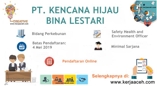 Lowongan Kerja Aceh Terbaru 2019 Gaji diatas  5 Juta  di PT Kencana Hijau Bina Lestari Aceh