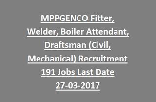 MPPGENCO Fitter, Welder, Boiler Attendant, Draftsman (Civil, Mechanical) Recruitment 2017 191 Govt Jobs Last Date 27-03-2017