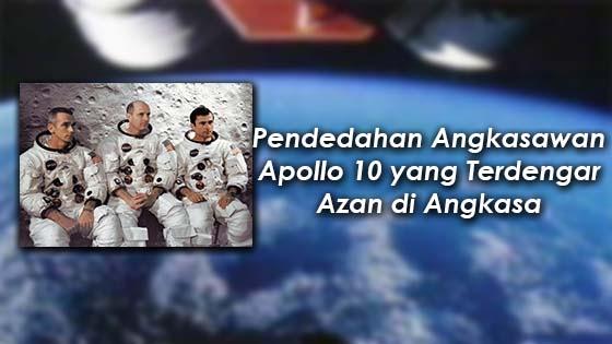 Angkasawan Apollo 10 (1969) Dengar Azan di Angkasa Lepas