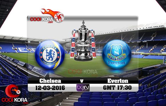 مشاهدة مباراة إيفرتون وتشيلسي اليوم 12-3-2016 في كأس الإتحاد الإنجليزي