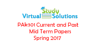 PAK301 Current and Past Mid Term Papers Spring 2017