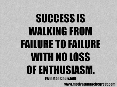 "Success Quotes And Sayings About Life: ""Success is walking from failure to failure with no loss of enthusiasm."" - Winston Churchill"