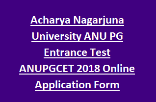 Acharya Nagarjuna University ANU PG Entrance Test ANUPGCET 2018 Online Application Form