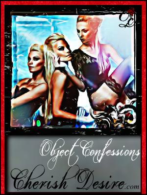 Cherish Desire Ladies: Object Confessions
