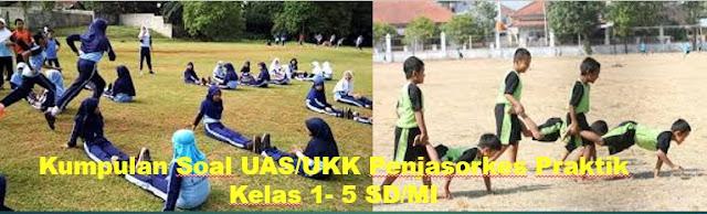 Soal UAS UKK Praktik Penddikan Jasmani Olah Raga Dan Kesehatan (Penjasorkes) Kelas 1-5 SD MI