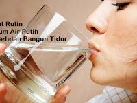 Manfaat Rutin Minum Air Putih Setelah Bangun Tidur