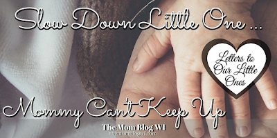 Letters To Our Little Ones | Slow Down Baby Boy | Mommy Can't Keep Up | The Mom Blog WI | Writing heartfelt letters to our babies as they grow #Toddler #Parenting #TheMomBlogWI #Blogging #MomLife #MindfulParenting #Independence #Encouragement #Letters