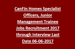 CanFin Homes Specialist Officers, Junior Management Trainee Jobs Recruitment 2017 through Interview Last Date 06-06-2017