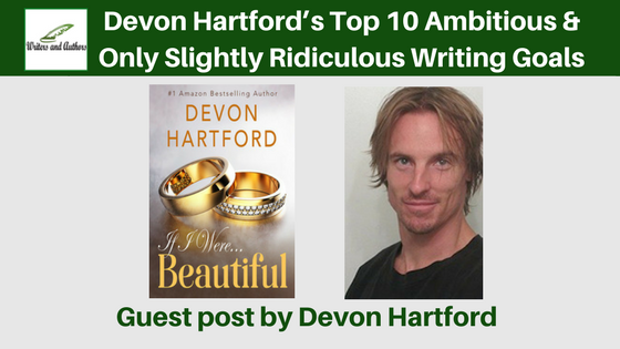 Guest post: Devon Hartford's Top 10 Ambitious & Only Slightly Ridiculous Writing Goals