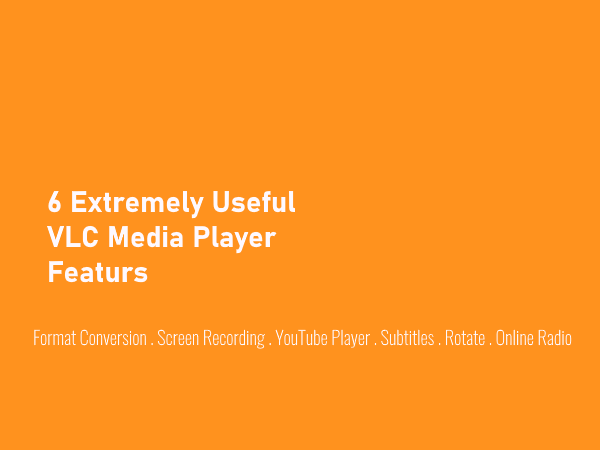 6 extremely useful features of VLC