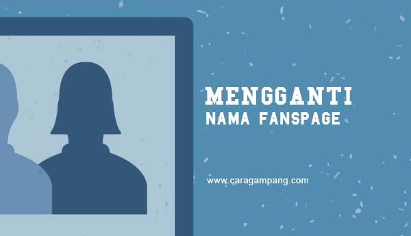 Cara Mengganti Nama Fanspage yang Sudah Tidak Bisa Diganti