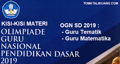 Kisi-kisi Materi OGN SD 2019: Guru Tematik & Matematika SD; tomatalikuang.com