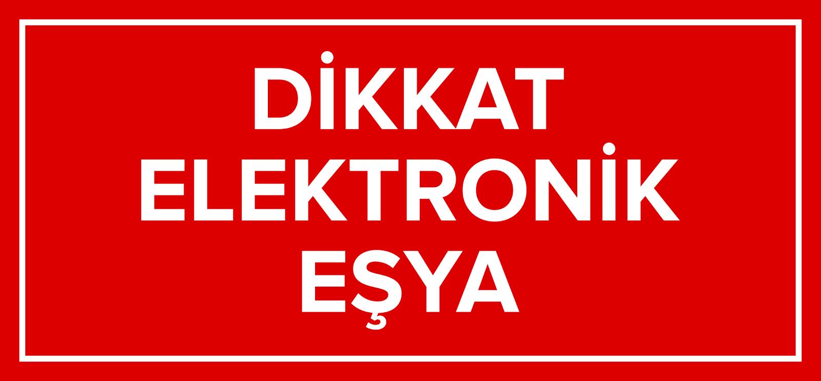 Dikkat Elektronik Eşya