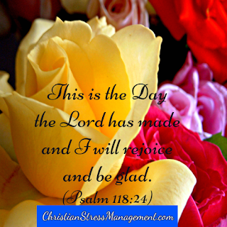 This is the day that the Lord has made and I will rejoice and be glad in it. (Psalm 118:24)