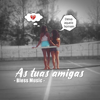 Bless Music - As Tuas Amigas