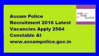 Assam Police Recruitment 2016 Latest Vacancies Apply 2564 Constable At www.assampolice.gov.in