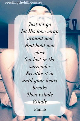 Just let go, let His love wrap around you - then exhale.  Plumb