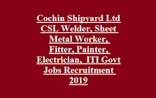 Cochin Shipyard Ltd CSL Welder, Sheet Metal Worker, Fitter, Painter, Electrician,  ITI Govt Jobs Recruitment 2019