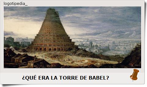 ¿QUÉ ERA LA TORRE DE BABEL?