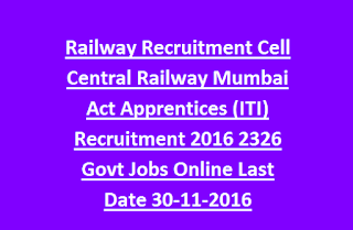 Railway Recruitment Cell Central Railway Mumbai Act Apprentices (ITI) Recruitment 2016 2326 Govt Jobs Online Last Date 30-11-2016