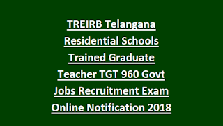 TREIRB Telangana Residential Schools Trained Graduate Teacher TGT 960 Govt Jobs Recruitment Exam Online Notification 2018