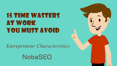 15 Time Wasters at Work you MUST avoid | Entrepreneur Characteristics