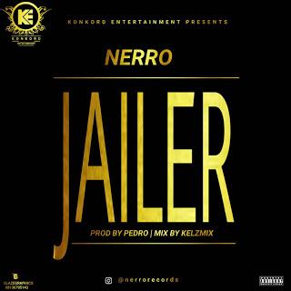 DOWWNLOAD MUSIC : Nerro - Jailer