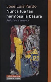 """""""Nunca fue tan hermosa la basura"""" - José Luis Pardo."""