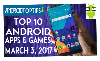 Top 10 Android Apps & Games of the Week (March 3, 2017)