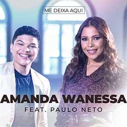 Me Deixa Aqui - Amanda Wanessa feat. Paulo Neto
