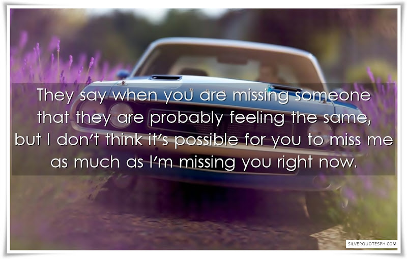 They Say When You Are Missing Someone That They Are Probably Feeling The Same