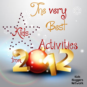 The very best kids activities from 2012 from kids bloggers network